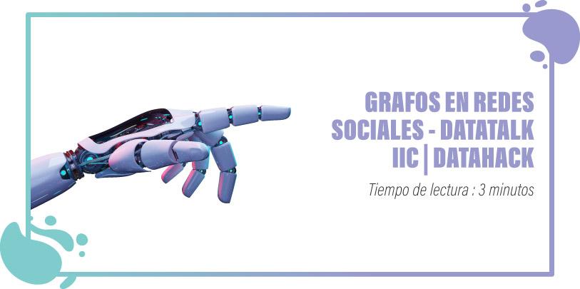 GRAFOS EN REDES SOCIALES - DATATALK IIC | DATAHACK