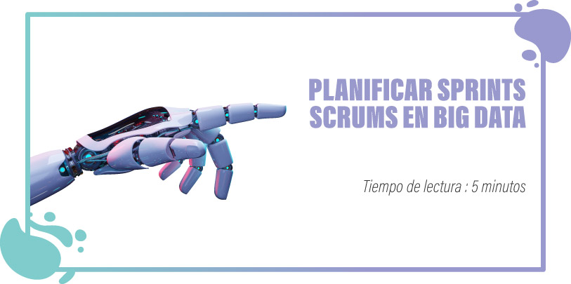 PLANIFICAR SPRINTS SCRUMS EN BIG DATA