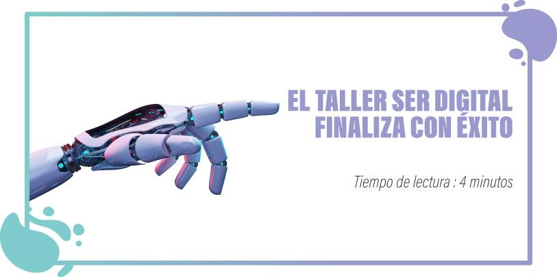 EL TALLER SER DIGITAL FINALIZA CON ÉXITO