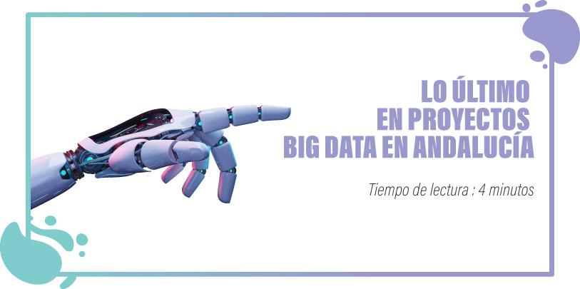 LO ÚLTIMO EN PROYECTOS BIG DATA EN ANDALUCÍA