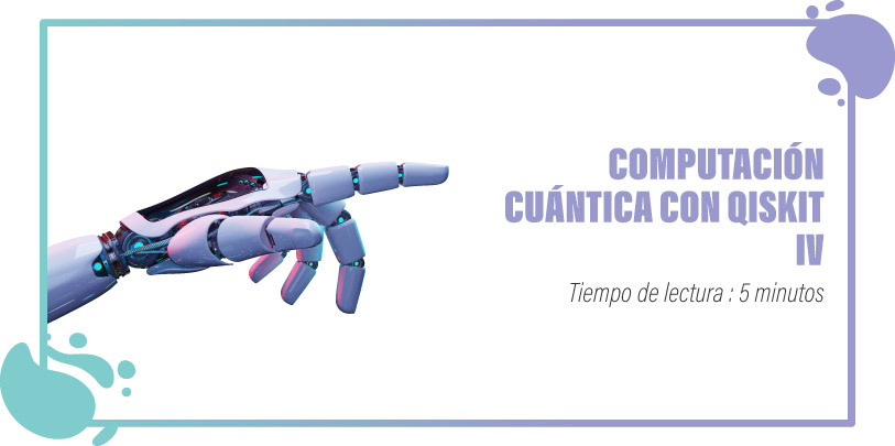 COMPUTACIÓN CUÁNTICA CON QISKIT IV